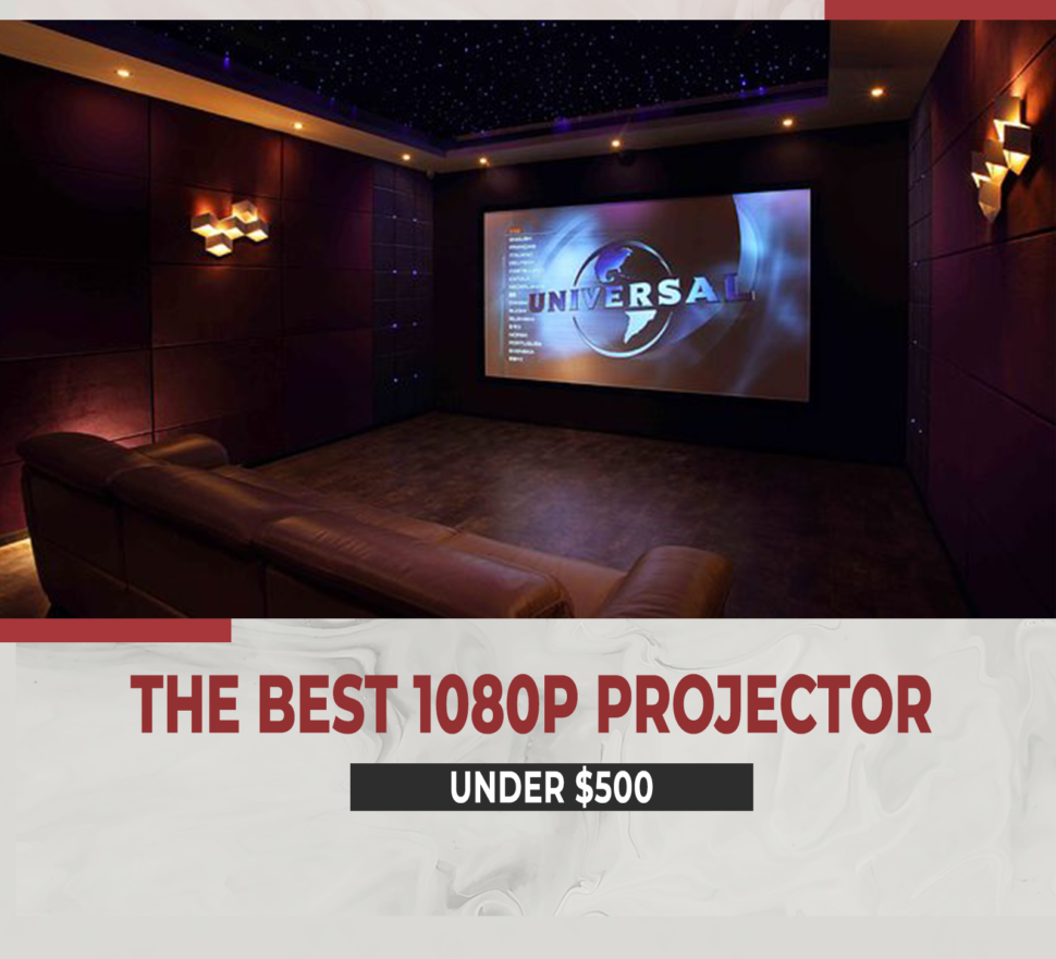 THE BEST 1080P PROJECTOR UNDER 500 FOR 2021