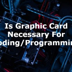 Is Graphic Card Necessary For Coding/Programming